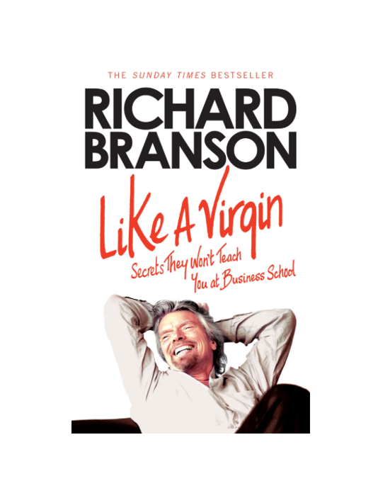Like a Virgin. Secrets They Won't Yeach You at Business School - Richard Branson